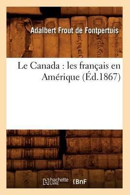 Le Canada: Les Francais En Amerique (Ed.1867)
