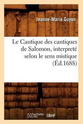 Le Cantique Des Cantiques de Salomon, Interprete Selon le Sens Mistique