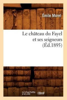 Le Chateau Du Fayel Et Ses Seigneurs (Ed.1895)