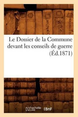 Le Dossier de La Commune Devant Les Conseils de Guerre (Ed.1871)