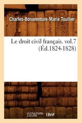 Le Droit Civil Francais. Vol.7 (Ed.1824-1828)