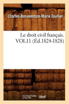 Le Droit Civil Francais. Vol11 (Ed.1824-1828)