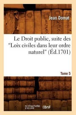 Le Droit Public, Suite Des Loix Civiles Dans Leur Ordre Naturel. Tome 5 (Ed.1701)