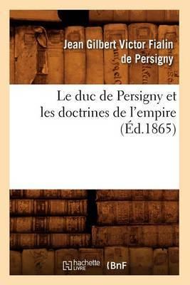 Le Duc de Persigny Et Les Doctrines de L'Empire (Ed.1865)