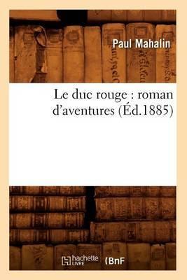 Le Duc Rouge: Roman D'Aventures (Ed.1885)