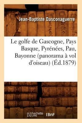 Le Golfe de Gascogne, Pays Basque, Pyrenees, Pau, Bayonne (Panorama a Vol D'Oiseau) (Ed.1879)