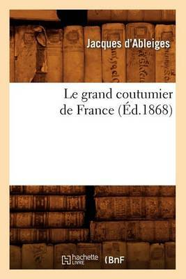 Le Grand Coutumier de France (Ed.1868)