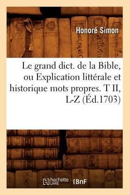 Le Grand Dict. de la Bible, Ou Explication Litt�rale Et Historique Mots Propres. T II, L-Z (�d.1703)