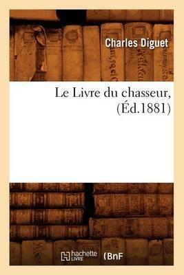 Le Livre Du Chasseur, (Ed.1881)