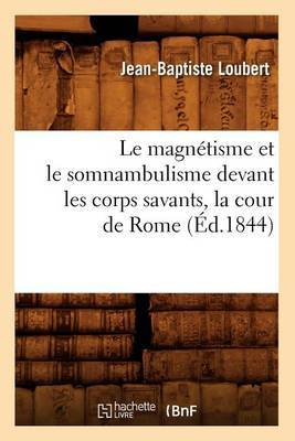 Le Magnetisme Et Le Somnambulisme Devant Les Corps Savants, La Cour de Rome (Ed.1844)