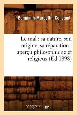Le Mal: Sa Nature, Son Origine, Sa Reparation: Apercu Philosophique Et Religieux (Ed.1898)