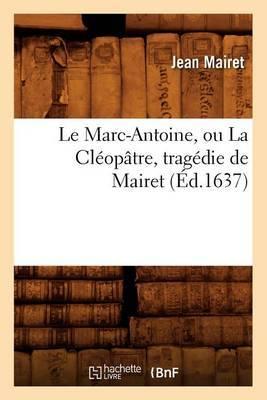 Le Marc-Antoine, Ou La Cleopatre, Tragedie de Mairet (Ed.1637)