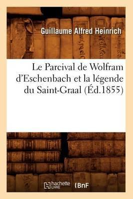 Le Parcival de Wolfram D'Eschenbach Et La Legende Du Saint-Graal, (Ed.1855)