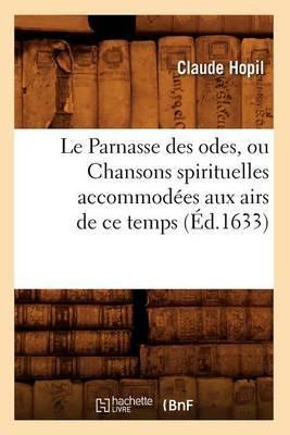 Le Parnasse Des Odes, Ou Chansons Spirituelles Accommodees Aux Airs de Ce Temps (Ed.1633)