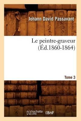 Le Peintre-Graveur. Tome 3 (Ed.1860-1864)