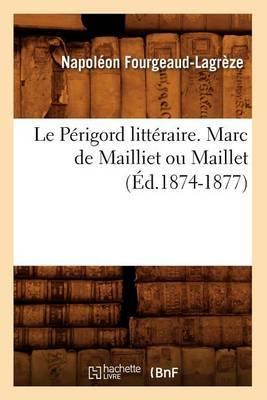Le Perigord Litteraire. Marc de Mailliet Ou Maillet (Ed.1874-1877)