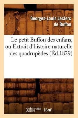 Le Petit Buffon Des Enfans, Ou Extrait D'Histoire Naturelle Des Quadrupedes (Ed.1829)