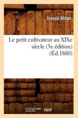 Le Petit Cultivateur Au Xixe Siecle (5e Edition) (Ed.1880)