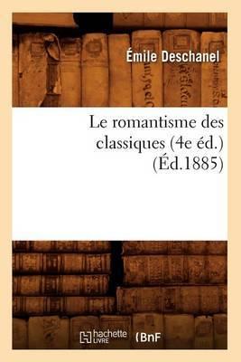 Le Romantisme Des Classiques (4e Ed.) (Ed.1885)