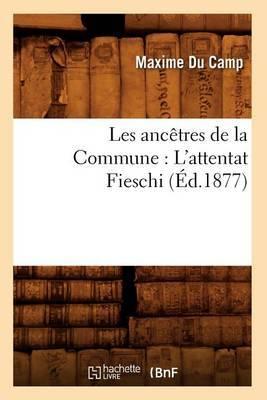 Les Ancetres de La Commune: L'Attentat Fieschi (Ed.1877)