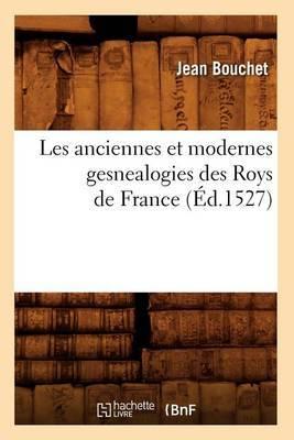 Les Anciennes Et Modernes Gesnealogies Des Roys de France (Ed.1527)