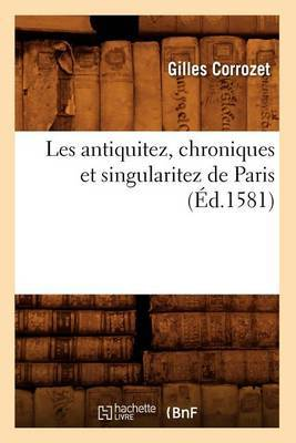 Les Antiquitez, Chroniques Et Singularitez de Paris (Ed.1581)