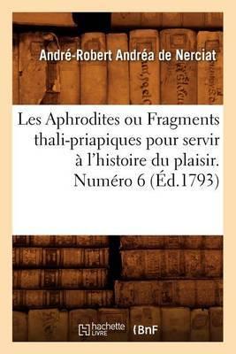Les Aphrodites Ou Fragments Thali-Priapiques Pour Servir A L'Histoire Du Plaisir. Numero 6 (Ed.1793)