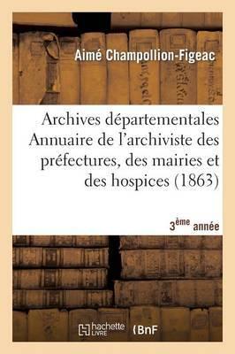 Les Archives Departementales de France. Annuaire de L'Archiviste Des Prefectures, 2 a (Ed.1862-1869)