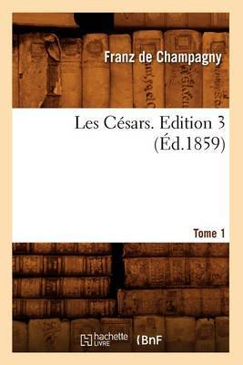 Les Cesars. Edition 3, Tome 1 (Ed.1859)