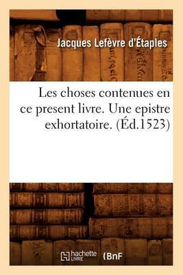 Les Choses Contenues En Ce Present Livre. Une Epistre Exhortatoire. (Ed.1523)