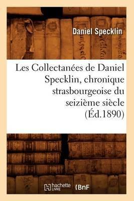 Les Collectanees de Daniel Specklin, Chronique Strasbourgeoise Du Seizieme Siecle (Ed.1890)