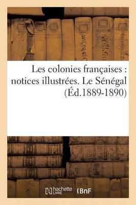 Les Colonies Francaises: Notices Illustrees. Le Senegal (Ed.1889-1890)