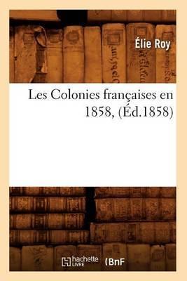 Les Colonies Francaises En 1858, (Ed.1858)