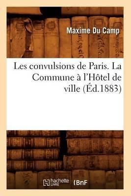 Les Convulsions de Paris. Episodes de La Commune (Ed.1881)