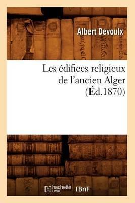 Les Edifices Religieux de L'Ancien Alger (Ed.1870)