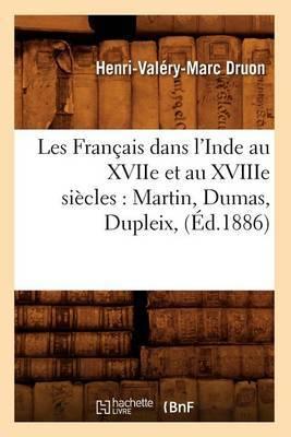 Les Francais Dans L'Inde Au Xviie Et Au Xviiie Siecles: Martin, Dumas, Dupleix, (Ed.1886)