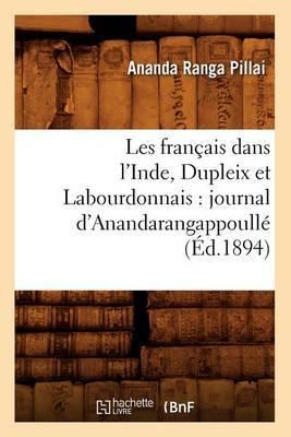 Les Francais Dans L'Inde, Dupleix Et Labourdonnais: Journal D'Anandarangappoulle (Ed.1894)