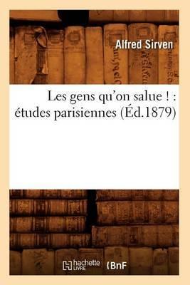 Les Gens Qu'on Salue !: Etudes Parisiennes (Ed.1879)
