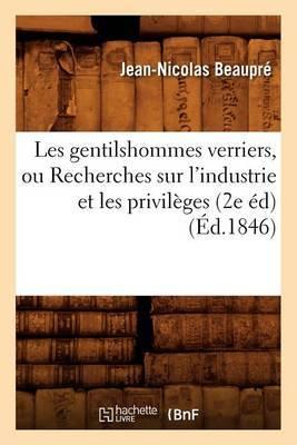 Les Gentilshommes Verriers, Ou Recherches Sur L'Industrie Et les Privileges (2e Ed)