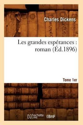 Les Grandes Esperances: Roman. Tome 1er (Ed.1896)