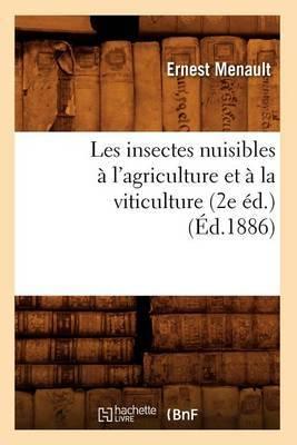 Les Insectes Nuisibles A L'Agriculture Et a la Viticulture (2e Ed.) (Ed.1886)