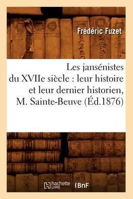 Les Jansenistes Du Xviie Siecle: Leur Histoire Et Leur Dernier Historien, M. Sainte-Beuve (Ed.1876)