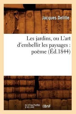 Les Jardins, Ou L'Art D'Embellir Les Paysages: Poeme (Ed.1844)
