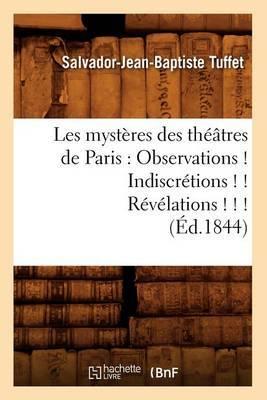 Les Mysteres Des Theatres de Paris: Observations ! Indiscretions ! ! Revelations ! ! ! (Ed.1844)