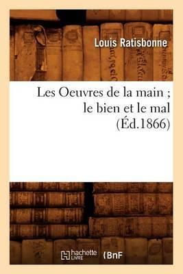 Les Oeuvres de La Main; Le Bien Et Le Mal, (Ed.1866)
