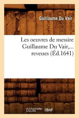 Les Oeuvres de Messire Guillaume Du Vair (Ed.1641)
