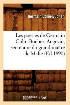 Les Poesies de Germain Colin-Bucher, Angevin, Secretaire Du Grand-Maitre de Malte (Ed.1890)