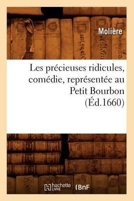 Les Precieuses Ridicules, Comedie, Representee Au Petit Bourbon (Ed.1660)