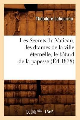 Les Secrets Du Vatican, Les Drames de La Ville Eternelle, Le Batard de La Papesse (Ed.1878)