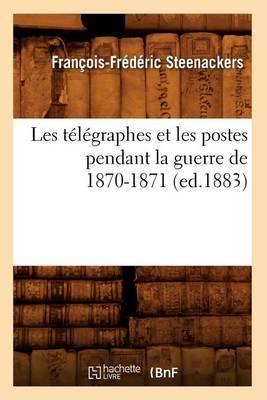 Les Telegraphes Et Les Postes Pendant La Guerre de 1870-1871 (Ed.1883)